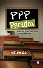 PPP Paradox: Promise and Perils of Public-Private Partnership in Education by Pritha Gopalan