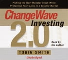 ChangeWave Investing 2.0: Picking the Next Monster Stocks While Protecting Your Gains in a Volatile Market by Tobin Smith