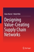 Designing Value-Creating Supply Chain Networks by Alain Martel