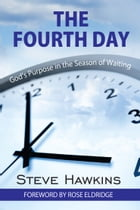 The Fourth Day: God's Purpose in the Season of Waiting by Steve Hawkins