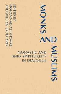 Monks and Muslims: Monastic Spirituality in Dialogue with Islam