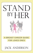 Stand By Her: A Breast Cancer Guide For Loved Ones by Jack Anderson