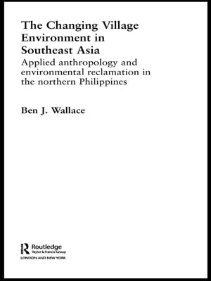 The Changing Village Environment in Southeast Asia Applied anthropology and environmental reclamation in the northern Philippines