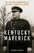 Kentucky Maverick: The Life and Adventures of Colonel George M. Chinn by Carlton Jackson