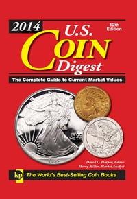 2014 U.S. Coin Digest: The Complete Guide to Current Market Values