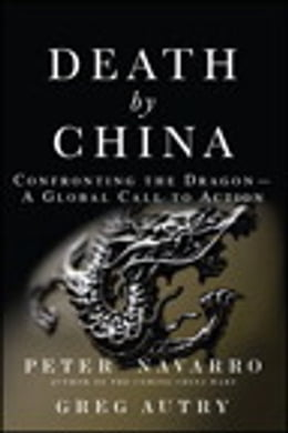 Book Death by China: Confronting the Dragon - A Global Call to Action: Confronting the Dragon - A Global… by Peter Navarro