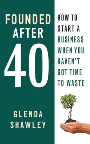 Founded After Forty: How to start a business when you haven't got time to waste
