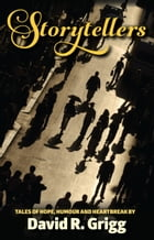Storytellers: Tales of Hope, Humour and Heartbreak by David R. Grigg