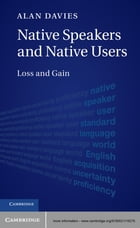 Native Speakers and Native Users: Loss and Gain by Alan Davies