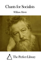 Chants for Socialists by William Morris