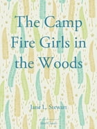 The Camp Fire Girls in the Woods by Jane L. Stewart