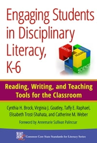 Engaging Students in Disciplinary Literacy, K-6: Reading, Writing, and Teaching Tools for the…