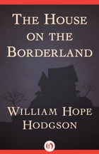 The House on the Borderland by William H Hodgson