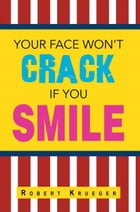 Your Face Won't Crack If You Smile by Robert Krueger