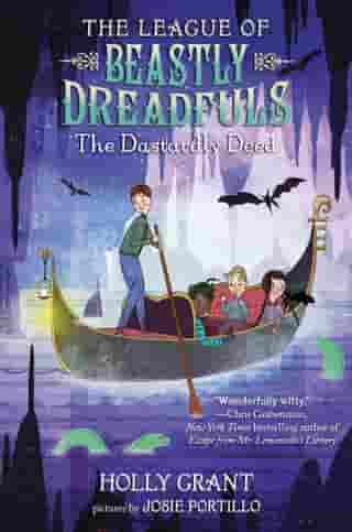 The League of Beastly Dreadfuls Book 2: The Dastardly Deed by Holly Grant