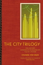 The City Trilogy: Five Jade Disks, Defenders of the Dragon City, and Tale of a Feather by Chang Hsi-kuo