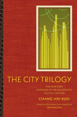 Book The City Trilogy: Five Jade Disks, Defenders of the Dragon City, and Tale of a Feather by Chang Hsi-kuo