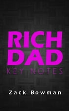 Rich Dad Key Notes by Zack Bowman