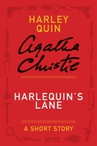 Harlequin's Lane: A Mysterious Mr. Quin Story by Agatha Christie