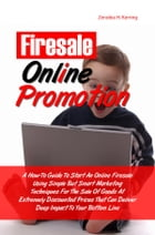 Firesale Online Promotion: A How-To Guide To Start An Online Firesale Using Simple But Smart Marketing Techniques For The Sale  by Zenobia H. Kerring