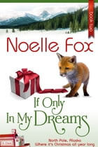 If Only In My Dreams: North Pole, Alaska #2 by Noelle Fox