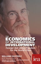 The Economics of International Development: Foreign Aid versus Freedom for the World's Poor: Foreign Aid versus Freedom for the World's Poor by William Easterly