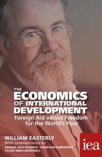 The Economics of International Development: Foreign Aid versus Freedom for the World's Poor