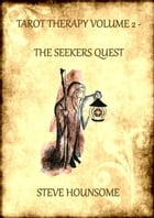 Tarot Therapy Volume 2: The Seekers Quest by Steve Hounsome