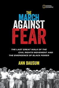 The March Against Fear: The Last Great Walk of the Civil Rights Movement and the Emergence of Black…