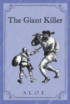 The Giant Killer: Or the Battle Which all Must Fight by A. L. O. E.