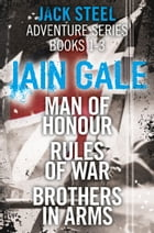 Jack Steel Adventure Series Books 1-3: Man of Honour, Rules of War, Brothers in Arms by Iain Gale