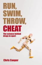 Run, Swim, Throw, Cheat:The science behind drugs in sport: The science behind drugs in sport by Chris Cooper