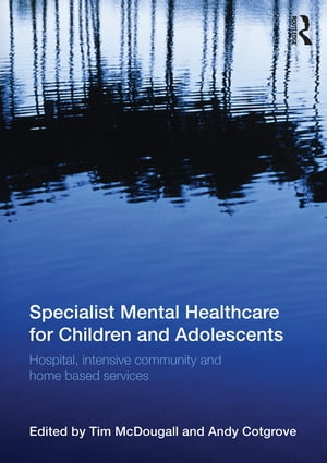 Specialist Mental Healthcare for Children and Adolescents Hospital,  Intensive Community and Home Based Services