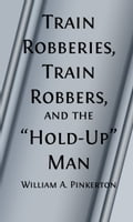 Train Robberies, Train Robbers and the Holdup Men (Illustrated) df96e03a-9068-4d7c-ab55-6e404aec9b04