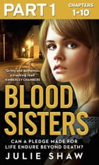 Blood Sisters: Part 1 of 3: Can a pledge made for life endure beyond death? (Tales of the Notorious Hudson Family, Book 6) by Julie Shaw