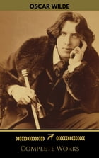 Oscar Wilde: The Complete Collection (Golden Deer Classics) by Oscar Wilde