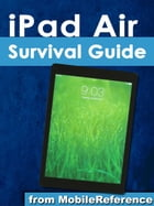 iPad Air Survival Guide: Step-by-Step User Guide for the iPad Air and iOS 7: Getting Started, Managing Media, Making FaceTime by Toly K