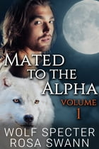 Mated to the Alpha Volume 1 by Wolf Specter