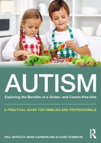 Autism: Exploring the benefits of a gluten and casein free diet: A practical guide for families and…