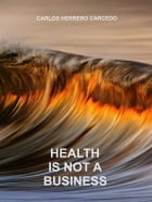 HEALTH IS NOT A BUSINESS by CARLOS HERRERO CARCEDO