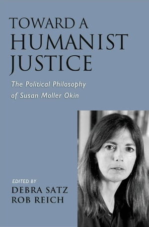 Toward a Humanist Justice The Political Philosophy of Susan Moller Okin