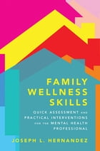 Family Wellness Skills: Quick Assessment and Practical Interventions for the Mental Health Professional by Joseph Hernandez