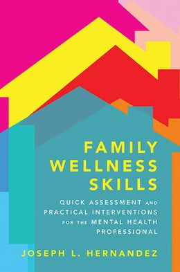 Book Family Wellness Skills: Quick Assessment and Practical Interventions for the Mental Health… by Joseph Hernandez