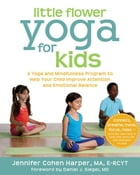 Little Flower Yoga for Kids: A Yoga and Mindfulness Program to Help Your Child Improve Attention…
