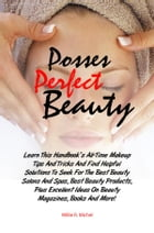 Possess Perfect Beauty: Learn This Handbook's All-Time Makeup Tips And Tricks And Find Helpful Solutions To Seek For The B by Willie R. Michel