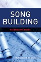 Song Building: Mastering Lyric Writing by Marty Dodson
