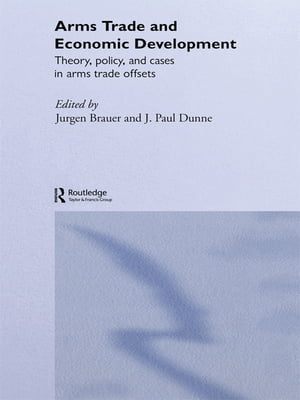 Arms Trade and Economic Development Theory,  Policy and Cases in Arms Trade Offsets