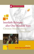 Interfaith Relations after One Hundred Years: Christian Mission among Other Faiths by Marina Ngursangzeli Behera