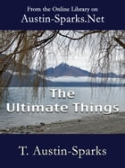 The Ultimate Things by T. Austin-Sparks