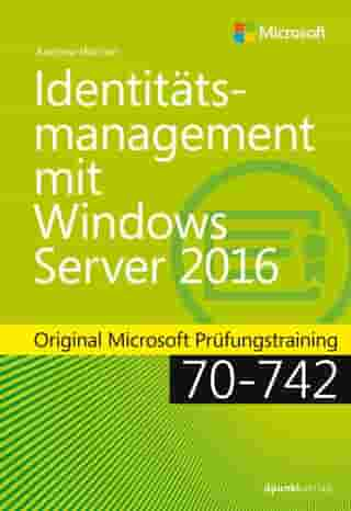 Identitätsmanagement mit Windows Server 2016: Original Microsoft Prüfungstraining 70-742
